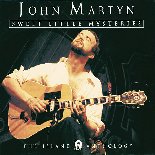 Sweet Little Mysteries: The Island Anthology by John Martyn