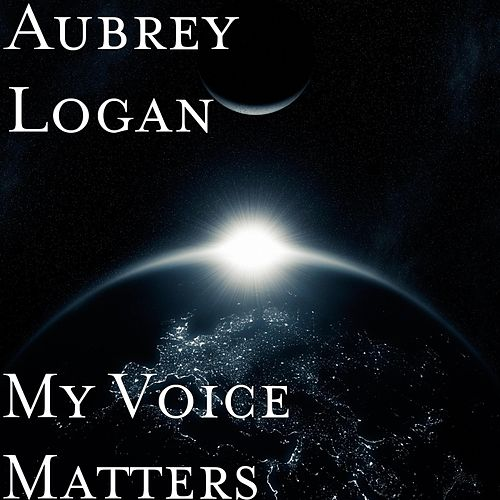 My Voice Matters by Aubrey Logan