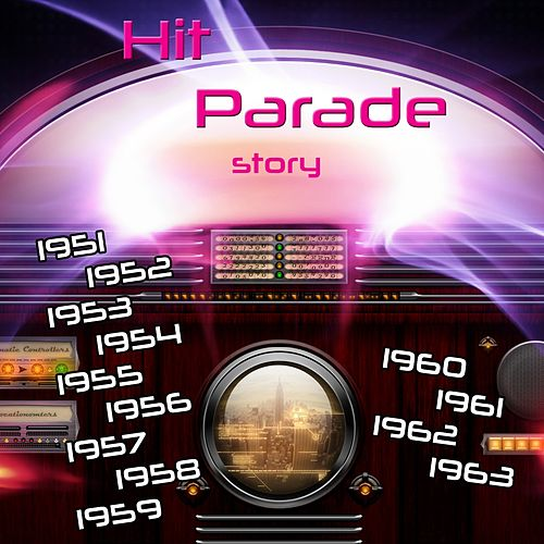 Hit Parade Story (1951-1952-1953-1954-1955-1956-1957-1958-1960-1961-1962-1963) von Various Artists