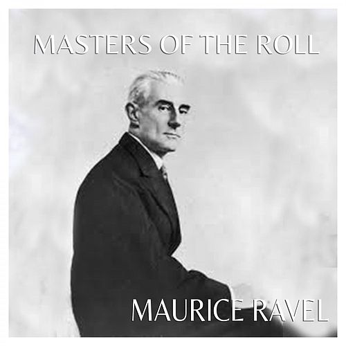 The Masters of the Roll - Maurice Ravel van Maurice Ravel