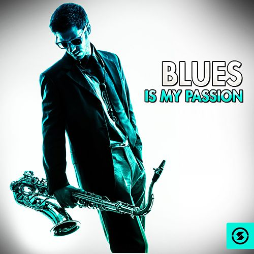 Blues Is My Passion de Various Artists