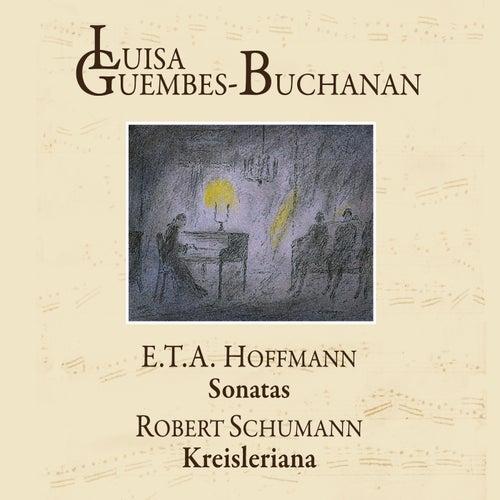 E.T.A. Hoffmann: Sonatas - Robert Schumann - Kreisleriana de Luisa Guembes-Buchanan