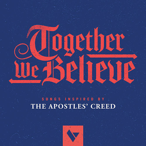 Together We Believe by The Village Church