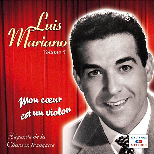 Mon cœur est un violon, Vol. 5 (Collection 'Légende de la chanson française') von Luis Mariano