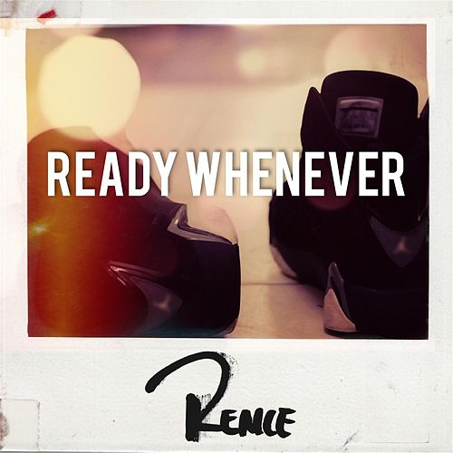 Ready Whenever by Rence