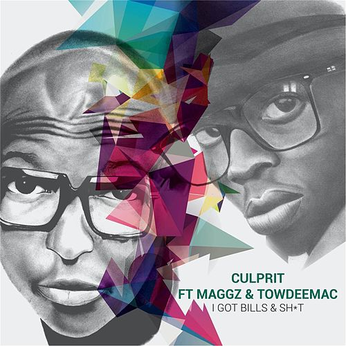 I Got Bills and Shit (feat. Maggz & Towdeemac) by Culprit