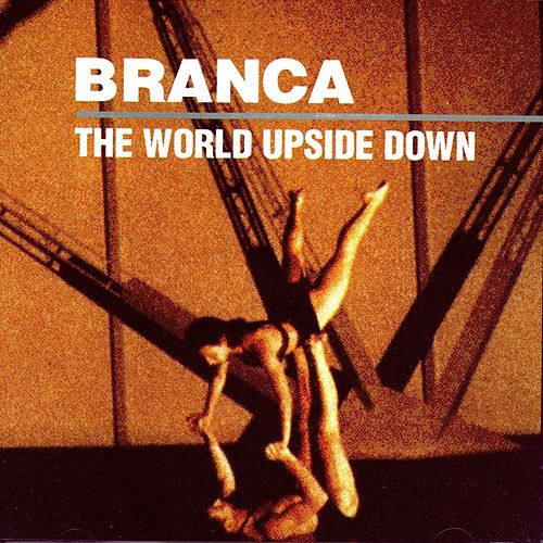 The World Upside Down von Glenn Branca