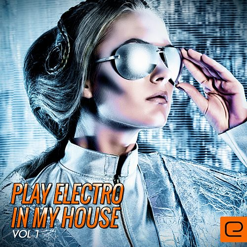 Play Electro In My House, Vol. 1 - EP de Various Artists