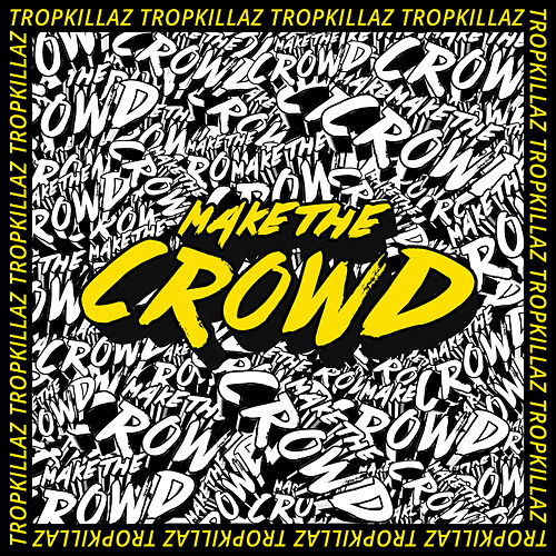 Make the Crowd by Tropkillaz