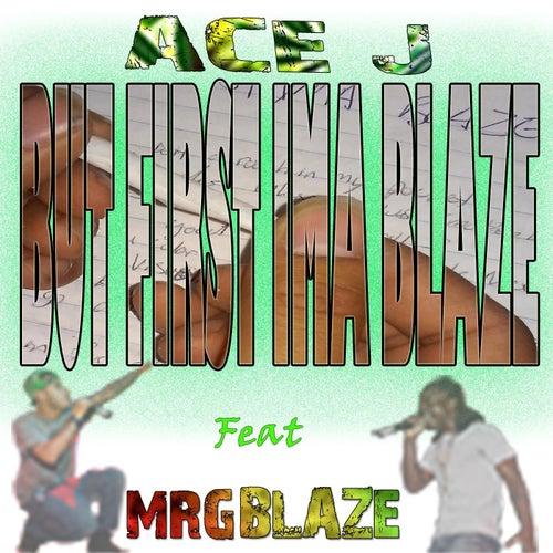 But First Ima Blaze (feat. Mrgblaze) by Ace J