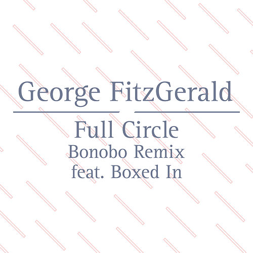 Full Circle (Bonobo Remix Feat. Boxed In) von George FitzGerald