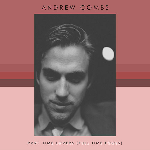 Part Time Lovers (Full Time Fools) von Andrew Combs