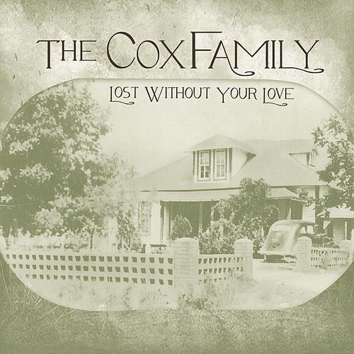 Lost Without Your Love von The Cox Family
