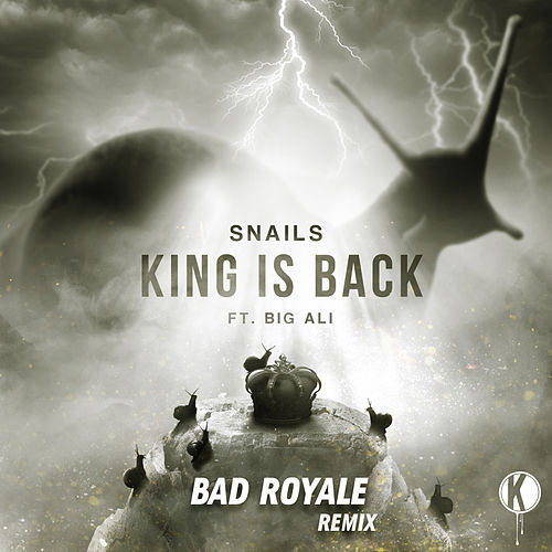 King Is Back (Bad Royale Remix) de Snails