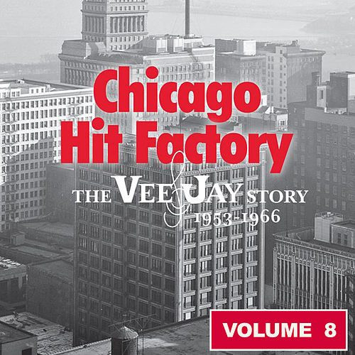 Chicago Hit Factory The Vee Jay Story Vol.8 1953-1966 de Various Artists