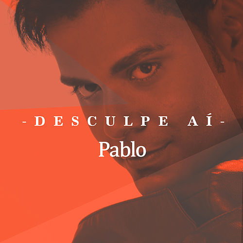Desculpe Aí - Single by Pablo