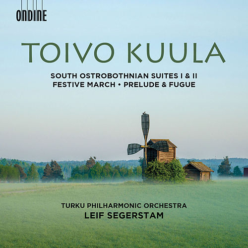 Toivo Kuula: South Ostrobothnian Suites 1 & 2, Festive March, Op. 13 and Prelude & Fugue, Op. 10 by Turku Philharmonic Orchestra