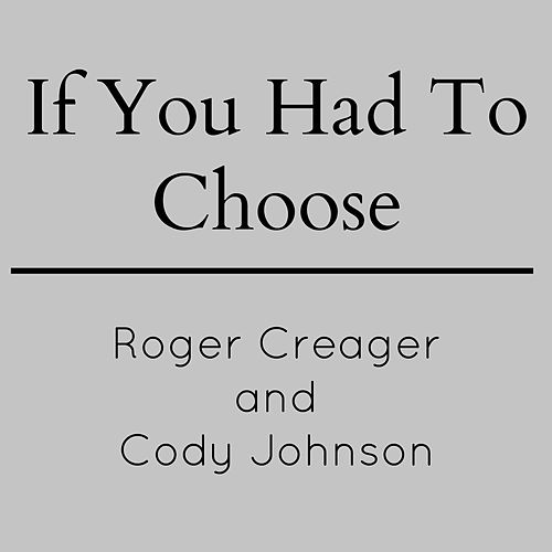 If You Had to Choose by Roger Creager