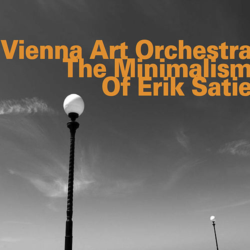 The Minimalism of Erik Satie de Vienna Art Orchestra