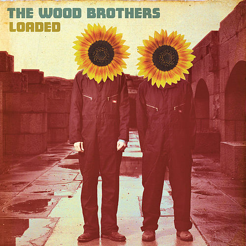 Loaded by The Wood Brothers