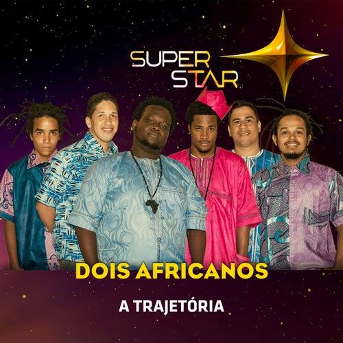 Superstar - Dois Africanos - Trajetória de Dois Africanos