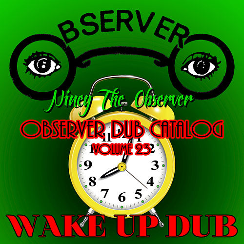 Observer Dub Catalog, Vol. 23 - Wake Up Dub by Niney the Observer