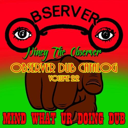 Observer Dub Catalog, Vol. 22 - Mind What Ur Doing Dub von Niney the Observer