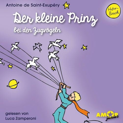 Der kleine Prinz bei den Zugvögeln (Ungekürzt) by Antoine de Saint-Exupéry