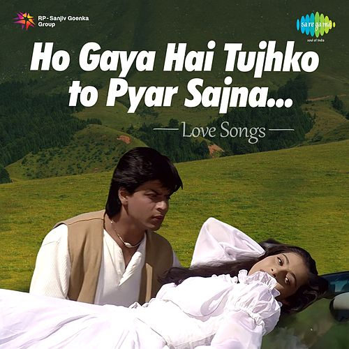 Ho Gaya Hai Tujhko To Pyar Sajna: Love Songs von Various Artists