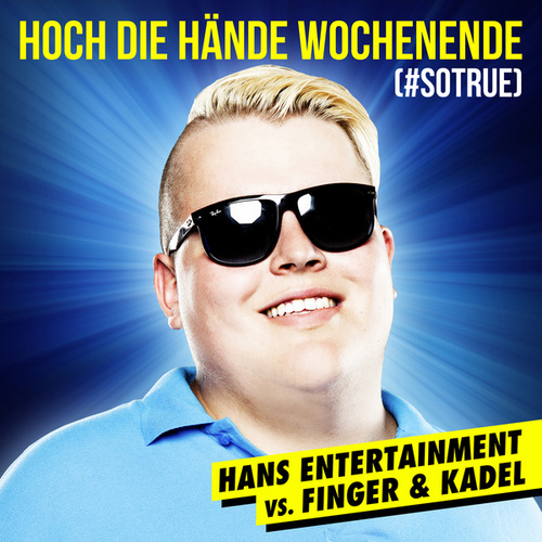 Hoch die Hände - Wochenende (#sotrue) [Hans Entertainment Vs. Finger & Kadel] (Radio Edit) von Hans Entertainment