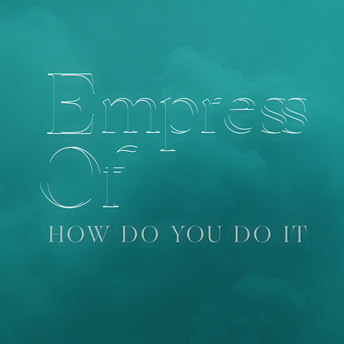 How Do You Do It by Empress Of