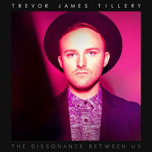 The Dissonance Between Us by Trevor James Tillery