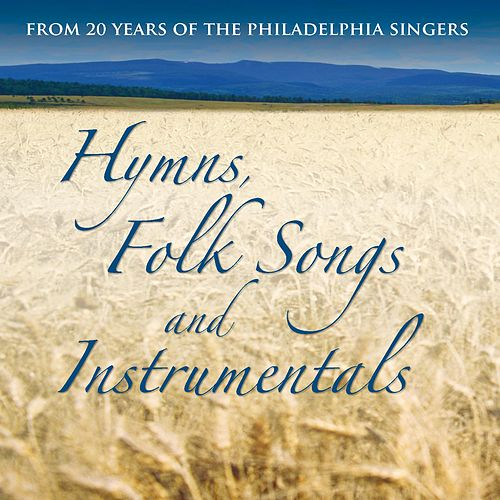 Hymns, Folk Songs & Instrumentals: From 20 Years of the Philadelphia Singers de Various Artists