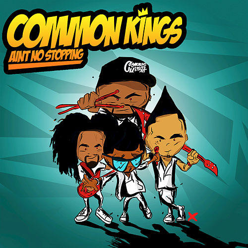 Ain't No Stopping by Common Kings