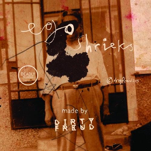 Ego Shrieks - Single by Dirty Freud