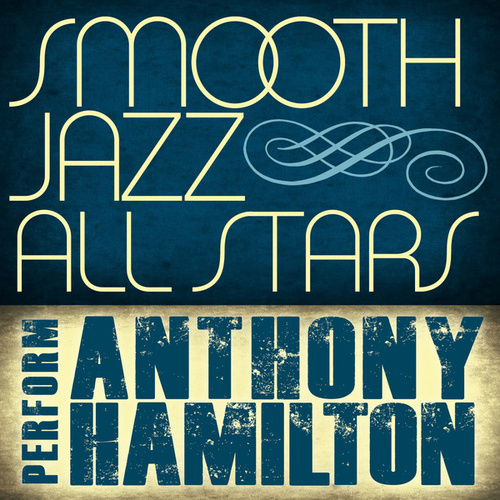 Smooth Jazz All Stars Perform Anthony Hamilton von Smooth Jazz Allstars