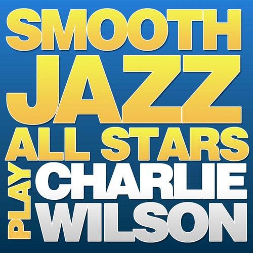 Smooth Jazz All Stars Play Charlie Wilson von Smooth Jazz Allstars