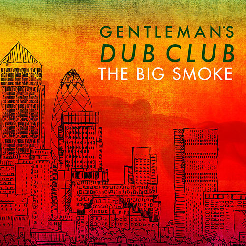 The Big Smoke by Gentleman's Dub Club