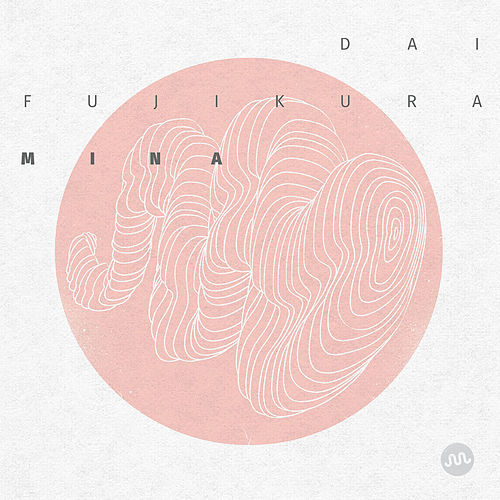 Dai Fujikura: Mina by Various Artists
