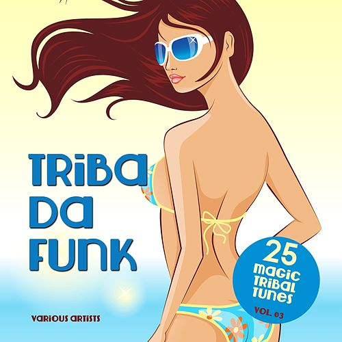 Triba Da Funk, Vol. 03 (25 Magic Tribal Tunes) by Various Artists