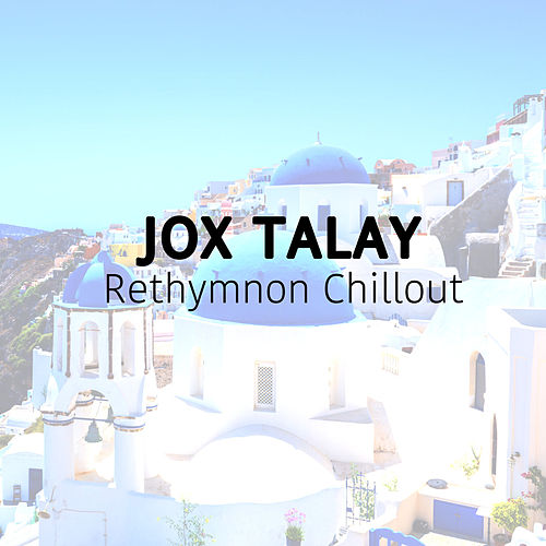 Rethymnon Chillout by Jox Talay