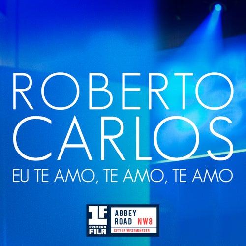 Eu Te Amo, Te Amo, Te Amo (Primera Fila - En Vivo) de Roberto Carlos
