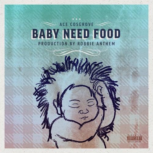 Baby Need Food de Ace Cosgrove