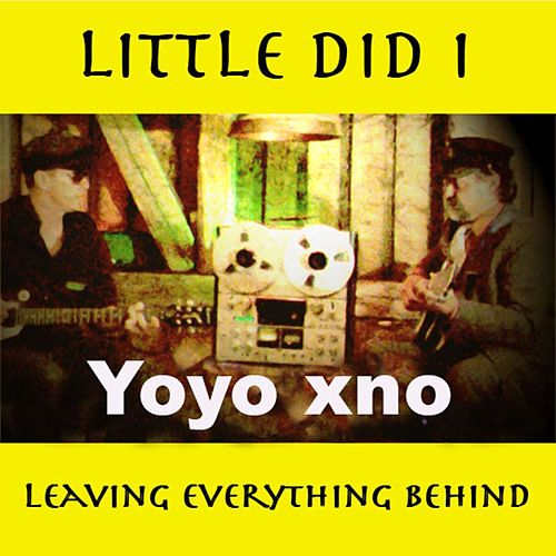 Little Did I / Leaving Everything Behind - Single by Yoyo xno