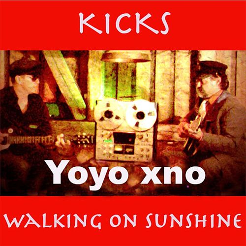 Kicks / Walking on Sunshine - Single by Yoyo xno