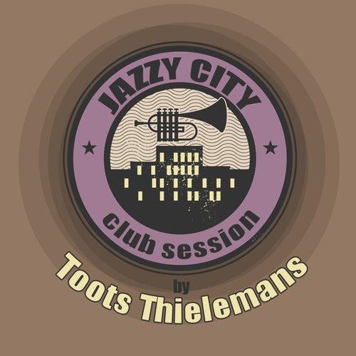 JAZZY CITY - Club Session by Toots Thielemans von Toots Thielemans