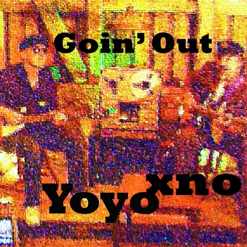 Goin' Out - Single by Yoyo xno