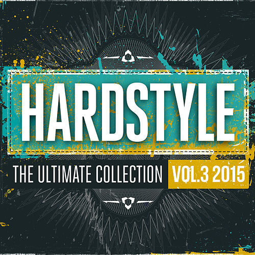 Hardstyle The Ultimate Collection Vol. 3 2015 von Various Artists