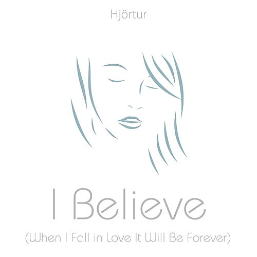 I Believe (When I Fall in Love It Will Be Forever) by Hjortur