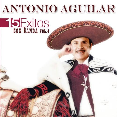 15 Éxitos Con Banda, Vol. 4 de Antonio Aguilar
